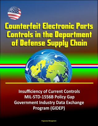 Counterfeit Electronic Parts Controls in the Department of Defense Supply Chain - Insufficiency of Current Controls, MIL-STD-1556B Policy Gap, Government Industry Data Exchange Program
