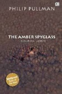 The Amber Spyglass - Teropong Cahaya by Philip Pullman
