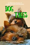 Dog Tales Vol 4: 12 True Dog Stories of Loyalty, Heroism and Devotion (Volume 4)