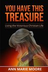 You Have This Treasure: Living the Victorious Christian Life (Victory in Jesus)