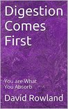 Digestion Comes First: You are What You Absorb