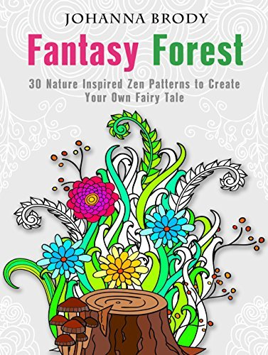 Fantasy Forest: 30 Nature Inspired Zen Patterns to Create Your Own Fairy Tale