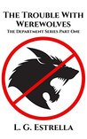 The Trouble With Werewolves (The Department #1)
