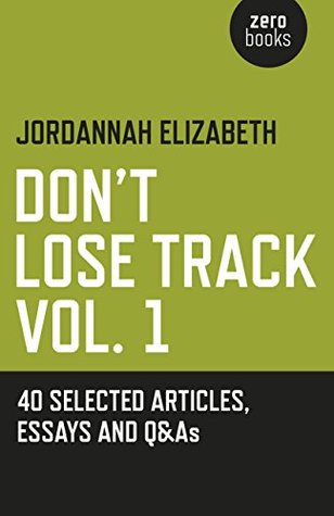 Don't Lose Track: 40 Selected Articles, Essays and Q&As: Volume 1