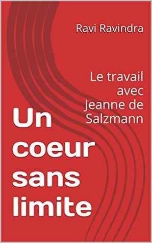 Un coeur sans limite: Le travail avec Jeanne de Salzmann