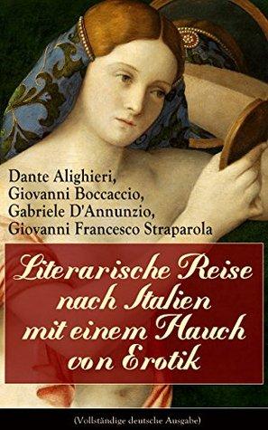 Literarische Reise nach Italien mit einem Hauch von Erotik (Vollständige deutsche Ausgabe): Ausgewählte Dichtungen, Erzählungen und Novellen: Das Dekameron ... Nächte + Fiammetta