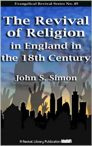 The Revival of Religion in England in the 18th Century (Evangelical Revivals Book 45)