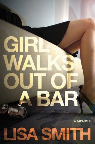 Girl Walks Out of a Bar: A Memoir by Lisa F.  Smith