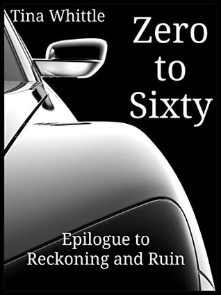 Ebook Zero to Sixty: Epilogue to Reckoning and Ruin by Tina Whittle read!