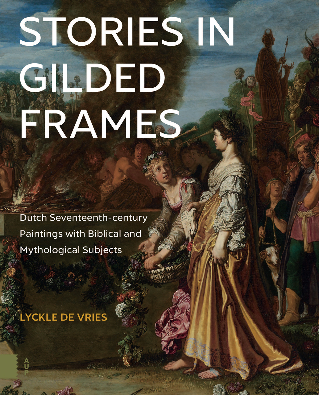 Stories in Gilded Frames: Dutch Seventeenth-century Paintings with Biblical and Mythological Subjects