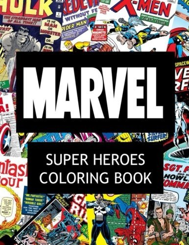 Marvel Super Heroes Coloring Book: Super Hero, Hero, Book, Wolverine, Avengers, Guardians of the Galaxy, X-Men, Defenders, Illuminati, Fantastic Four, Inhumans, Hulk, Human Torch, Comic, Captain America, Groot,