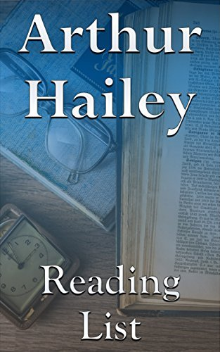 Arthur Hailey: Reading List - Wheels, The Moneychangers, Overload, Strong Medicine, The Evening News, Detective, etc.