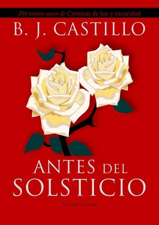 Ebook Antes Del Solsticio (Crónicas de Luz y Oscuridad: Antes del Amanecer, #2) by B.J. Castillo read!