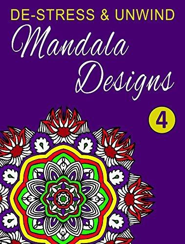 De-Stress and Unwind Mandala Designs: Volume 4