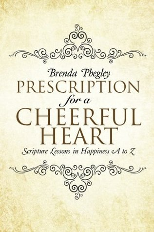 Prescription for a Cheerful Heart: Scripture Lessons in Happiness A to Z