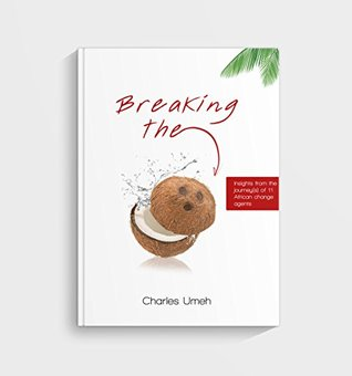 Breaking The Coconut: Talesof 11 Inspiring African Agents of Change