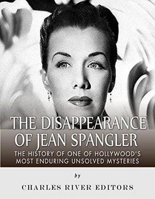 The Disappearance of Jean Spangler: The History of One of Hollywood's Most Enduring Unsolved Mysteries