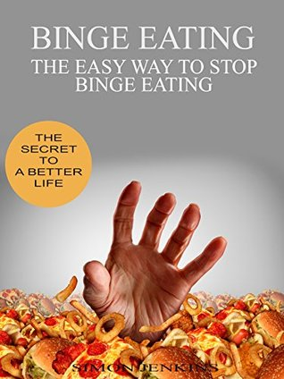 Binge Eating: The Easy Way to Stop Binge Eating