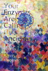 Your Enzymes Are Calling The Ancients: Poems
