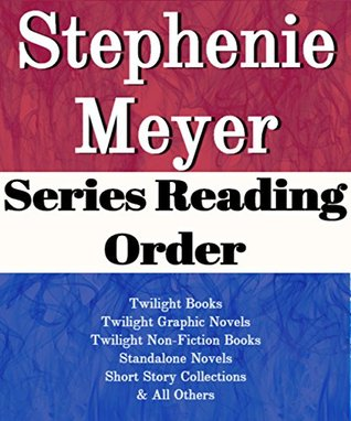 Stephenie Meyer: Series Reading Order: Series List: Twilight Books, Twilight Graphic Novels, Twilight Non-fiction Books, Standalone Novels, Short Story Collections by Stephenie Meyer