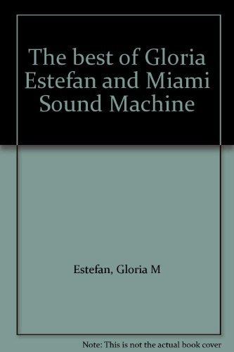 The best of Gloria Estefan and Miami Sound Machine