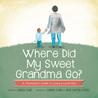 Where Did My Sweet Grandma Go? by Lauren Flake