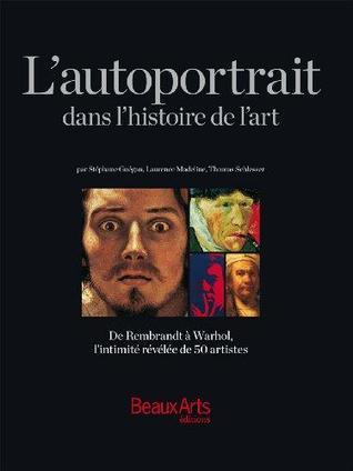 L'autoportrait dans l'histoire de l'art. De Rembrandt à Warhol, l'intimité révélée de 50 artistes