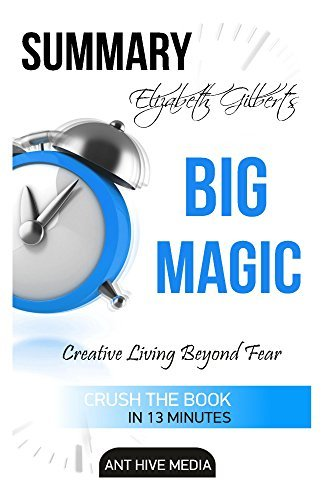 Elizabeth Gilbert's Big Magic: Creative Living Beyond Fear Summary