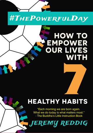 #ThePowerfulDay: How To Empower Our Lives With 7 Healthy Habits