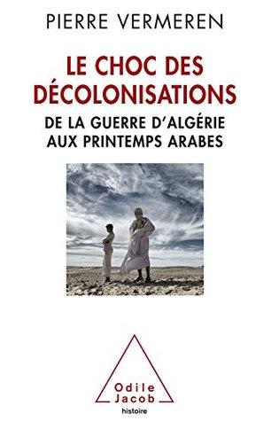 Le Choc des décolonisations: De la guerre d'Algérie aux printemps arabes