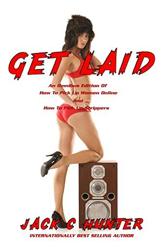 Get Laid: An Omnibus Edition Of How To Pick Up Women Online And How To Pick Up Strippers