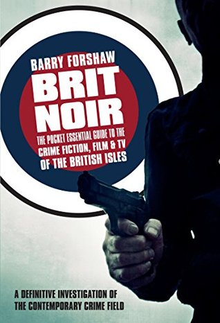 Brit Noir: The Pocket Essential Guide to the Crime Fiction, Film & TV of the British Isles (A Pocket Essentials Guide)