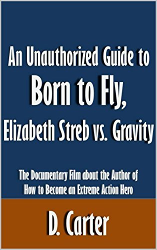 An Unauthorized Guide to Born to Fly, Elizabeth Streb vs. Gravity: The Documentary Film about the Author of How to Become an Extreme Action Hero [Article]