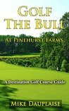 Golf The Bull at Pinehurst Farms (Golf in Eastern Wisconsin Book 5)