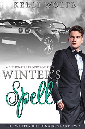 Winter's Spell: A Billionaire Erotic Romance (The Winter Billionaires Book 2)