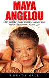 Maya Angelou: Best Inspirational Quotes, Sayings and Insights from Maya Angelou