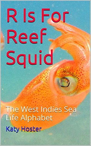 R Is For Reef Squid: The West Indies Sea Life Alphabet
