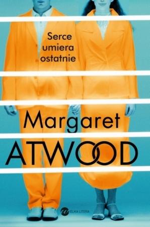 Serce umiera ostatnie by Margaret Atwood