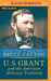 U. S. Grant and the American Military Tradition by Bruce Catton