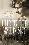 Under the Wild Sky: A Saga of Love and War in Revolutionary Ireland
