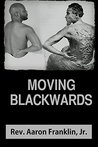 Moving Blackwards: A Theological Exercise Disguised as a Social Critique of the African Diaspora in North America at the turn of the 21st Century