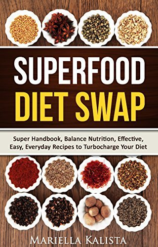 SUPERFOOD DIET SWAP: Super Handbook, Easy, Everyday Recipes to Turbocharge Your Diet