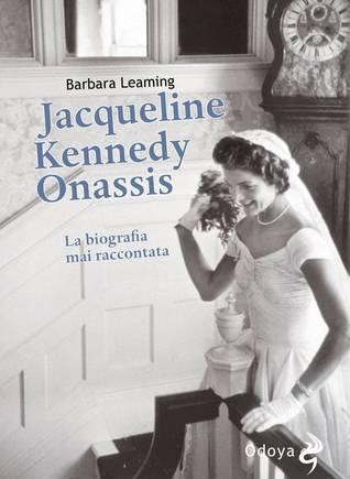 Jacqueline Kennedy Onassis: la biografia mai raccontata