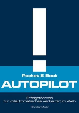 Pocket-E-Book: Autopilot - Erfolgsformeln für automatisches Verkaufen im Internet (Online Marketing, Erfolg)