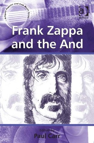Frank Zappa and the And (Ashgate Popular and Folk Music Series)