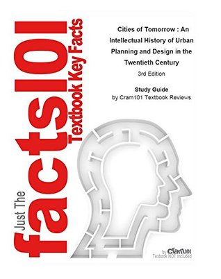 e-Study Guide for: Cities of Tomorrow : An Intellectual History of Urban Planning and Design in the Twentieth Century by Peter Hall, ISBN 9780631232520