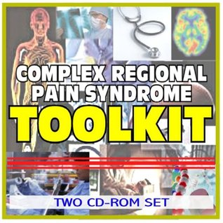 Complex Regional Pain Syndrome (CRPS) Toolkit - Comprehensive Medical Encyclopedia with Treatment Options, Clinical Data, and Practical Information