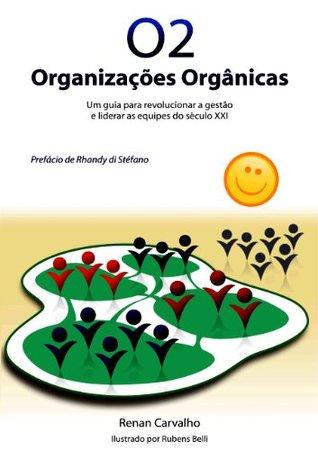 o2-organizaes-orgnicas-um-guia-para-revolucionar-a-gesto-e-liderar-as-equipes-do-sculo-xxi