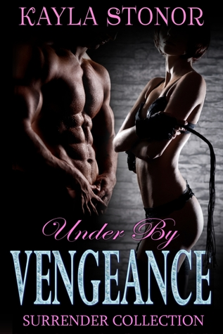 Under By Vengeance by Kayla Stonor