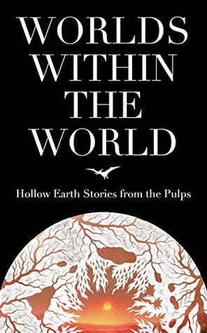Worlds Within the World: Hollow Earth Stories from the Pulps